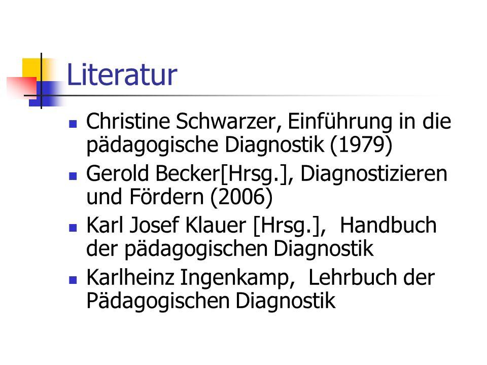 LiteraturChristine Schwarzer, Einführung in die pädagogische Diagnostik (1979) Gerold Becker[Hrsg.], Diagnostizieren und Fördern (2006)